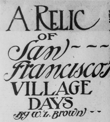 A Relic Of San Francisco Village Days/by W. L. Brown